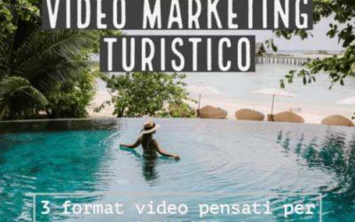 Video Marketing Turistico. 3 format per dare valore alla tua struttura ricettiva